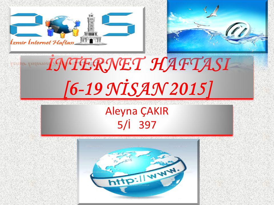 İNTERNET HAFTASI [6-19 NİSAN 2015]